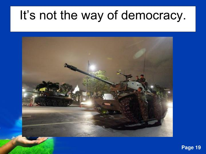 It's not the way of democracy.