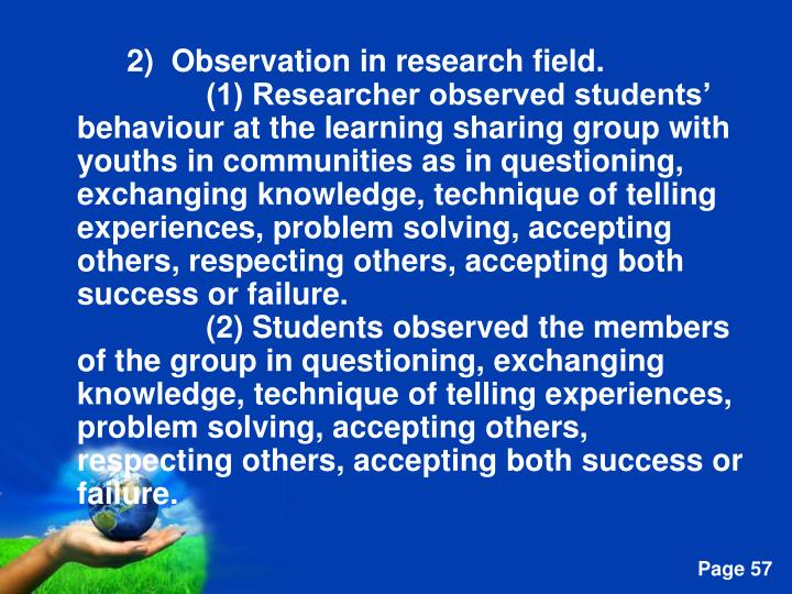 2)  Observation in research field.