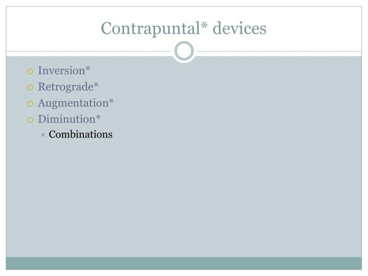 Contrapuntal* devices