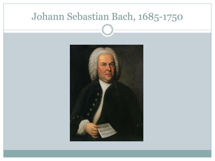 Johann Sebastian Bach, 1685-1750
