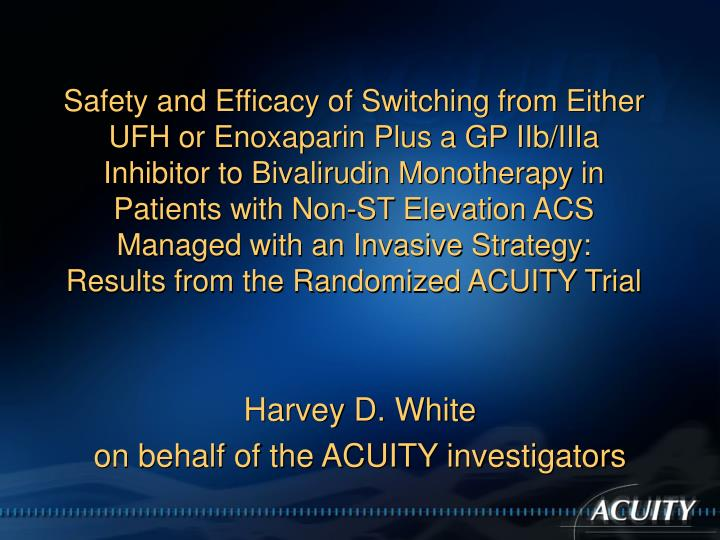 Safety and Efficacy of Switching from Either UFH or Enoxaparin Plus a GP IIb/IIIa Inhibitor to Bivalirudin Monotherapy in Patients with Non-ST Elevation ACS Managed with an Invasive Strategy: