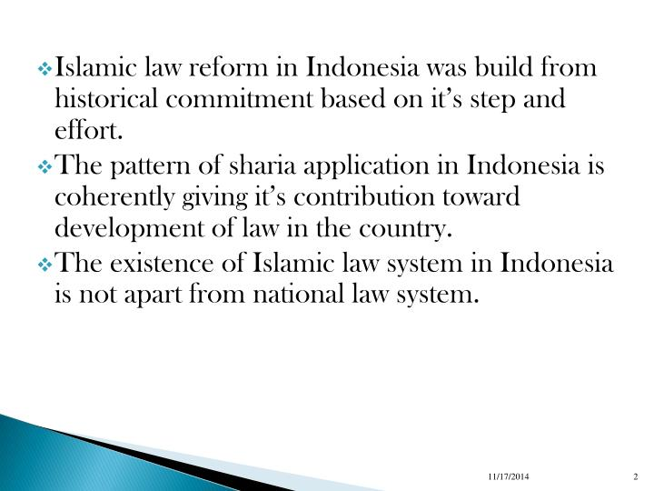 Islamic law reform in Indonesia was build from historical commitment based on it's step and effort.