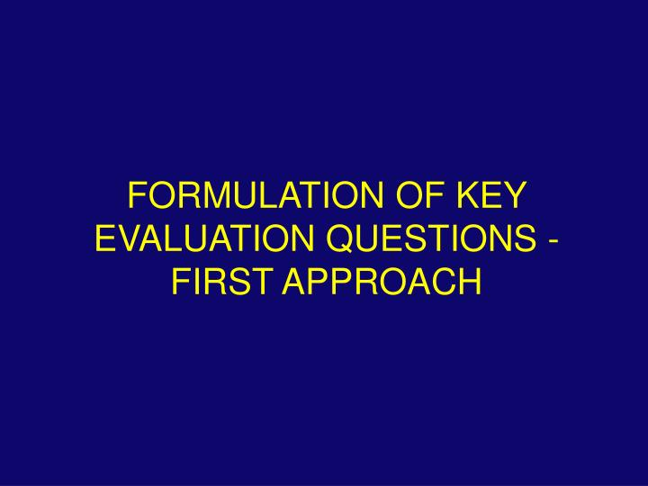 FORMULATION OF KEY EVALUATION QUESTIONS -