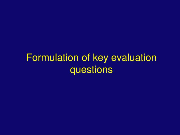 Formulation of key evaluation questions