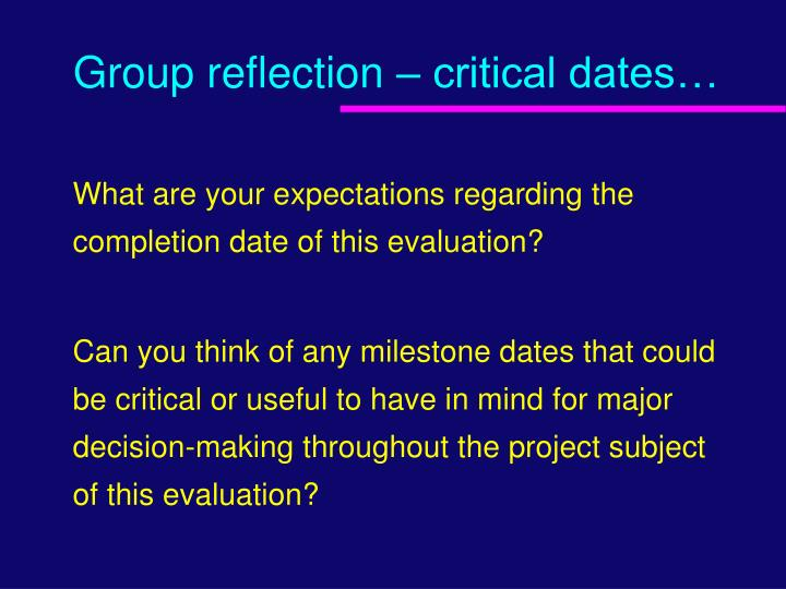 Group reflection – critical dates…