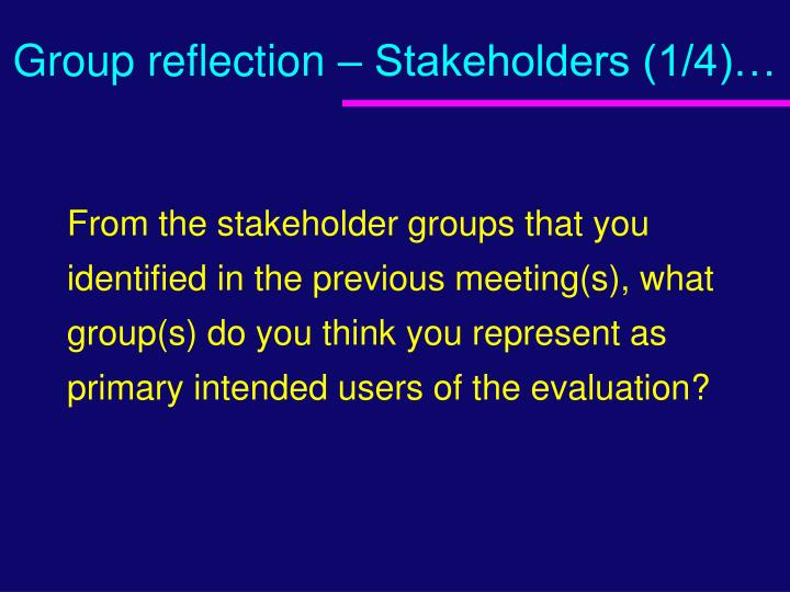 Group reflection – Stakeholders (1/4)…