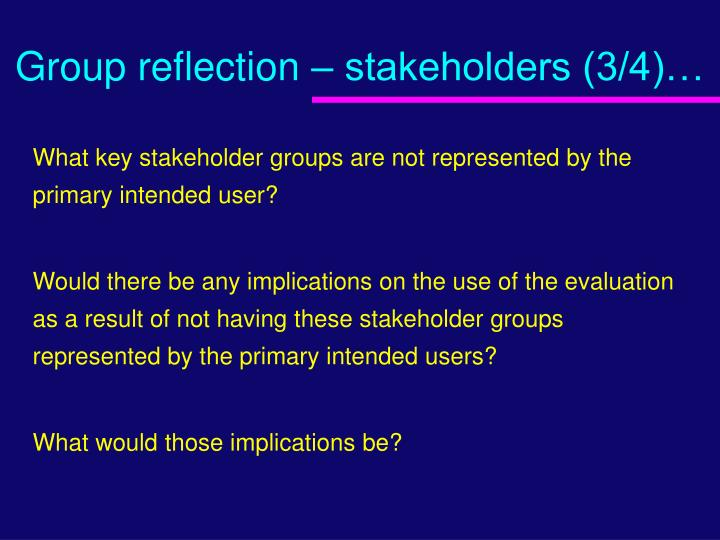 Group reflection – stakeholders (3/4)…