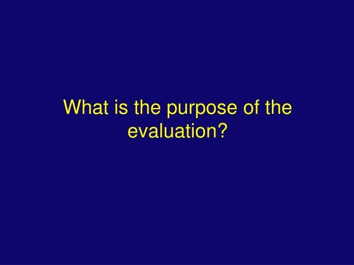 What is the purpose of the evaluation?