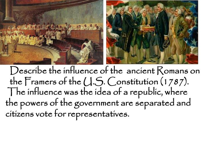 The influence was the idea of a republic, where the powers of the government are separated and citizens vote for representatives.