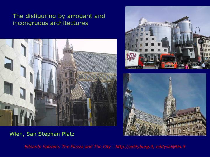 The disfiguring by arrogant and incongruous architectures