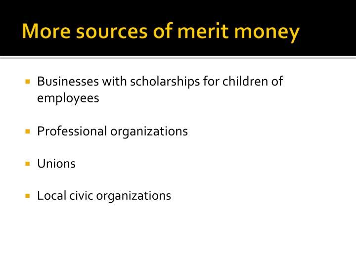 More sources of merit money