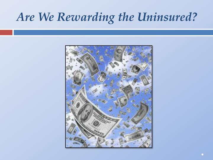 Are We Rewarding the Uninsured