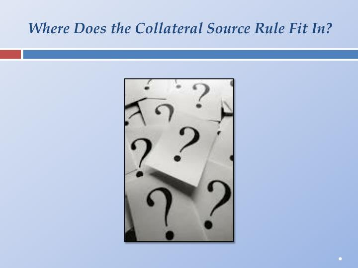 Where Does the Collateral Source Rule Fit In