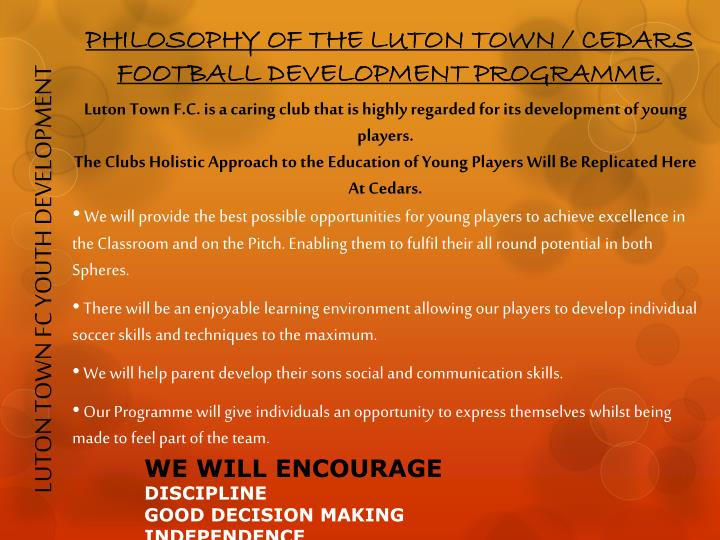 PHILOSOPHY OF THE LUTON TOWN / CEDARS FOOTBALL DEVELOPMENT PROGRAMME.