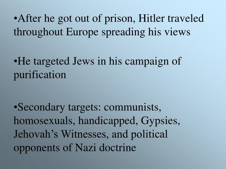 After he got out of prison, Hitler traveled throughout Europe spreading his views