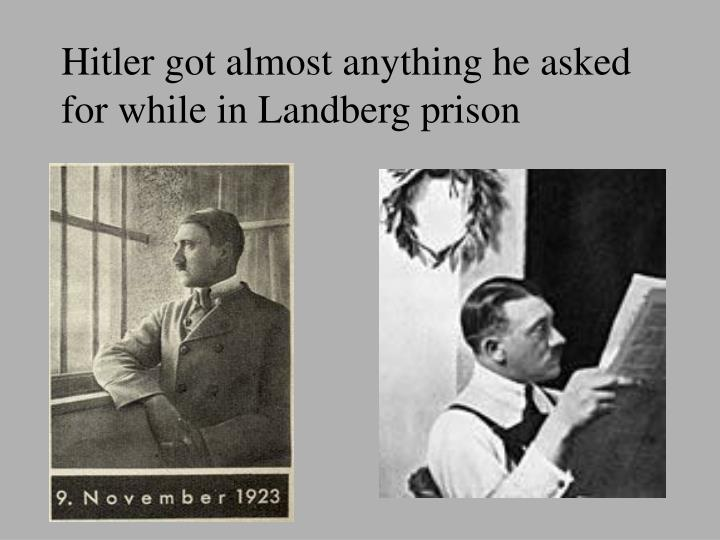 Hitler got almost anything he asked for while in Landberg prison