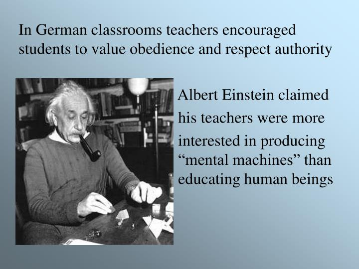 In German classrooms teachers encouraged students to value obedience and respect authority