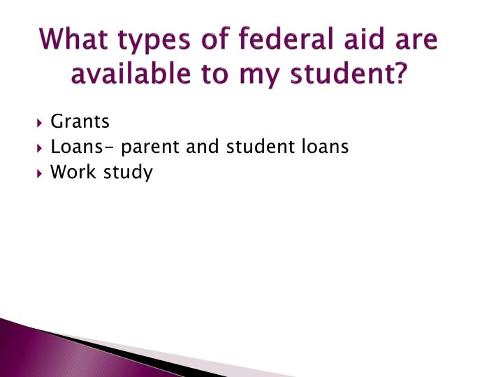 What types of federal aid are available to my student?