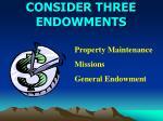 consider three endowments