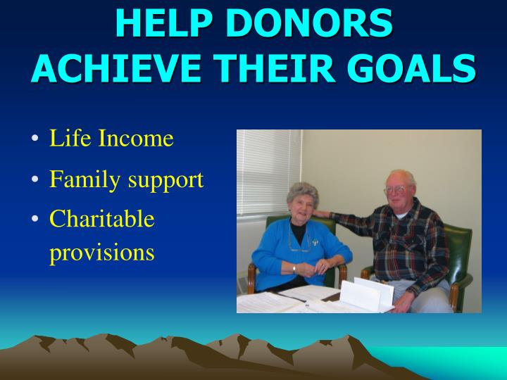 HELP DONORS ACHIEVE THEIR GOALS