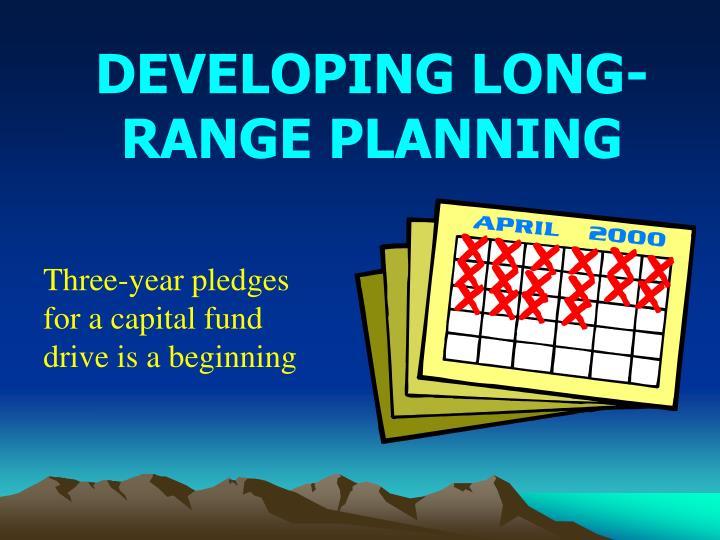 DEVELOPING LONG-RANGE PLANNING