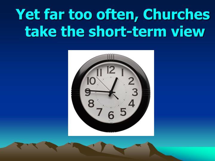 Yet far too often, Churches