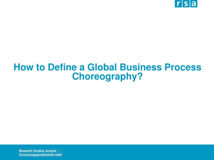 How to Define a Global Business Process Choreography?