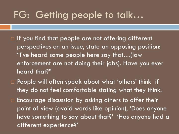 FG:  Getting people to talk…