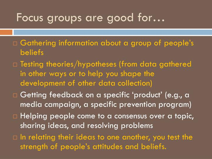 Focus groups are good for…