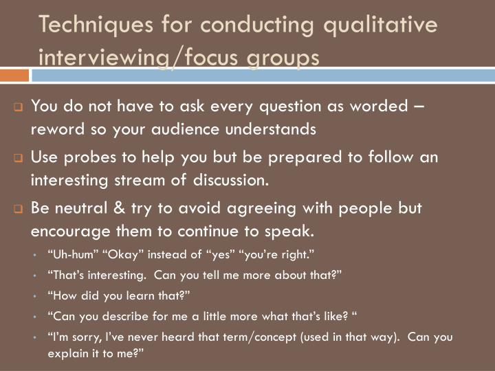 Techniques for conducting qualitative interviewing/focus groups