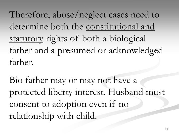 Therefore, abuse/neglect cases need to determine both the