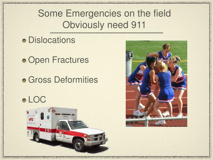 Some Emergencies on the field Obviously need 911