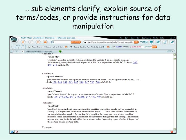 … sub elements clarify, explain source of terms/codes, or provide instructions for data manipulation
