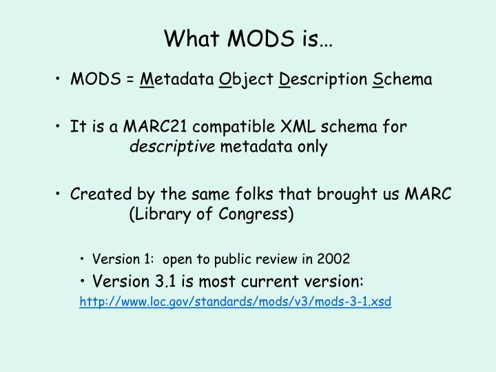 What MODS is…