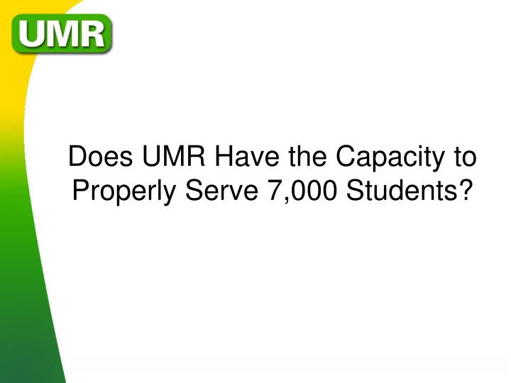 Does UMR Have the Capacity to Properly Serve 7,000 Students?