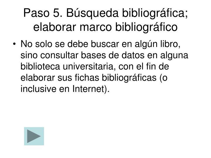 Paso 5. Búsqueda bibliográfica; elaborar marco bibliográfico