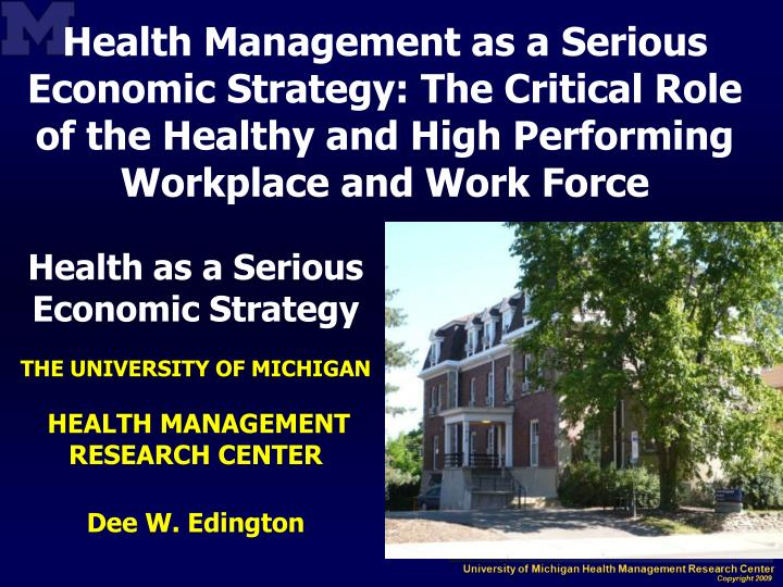 Health Management as a Serious Economic Strategy: The Critical Role of the Healthy and High Performing Workplace and Work Force