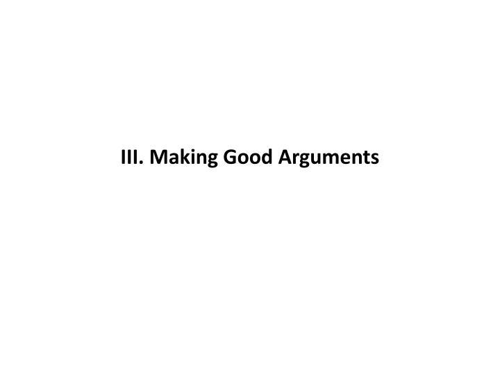 III. Making Good Arguments