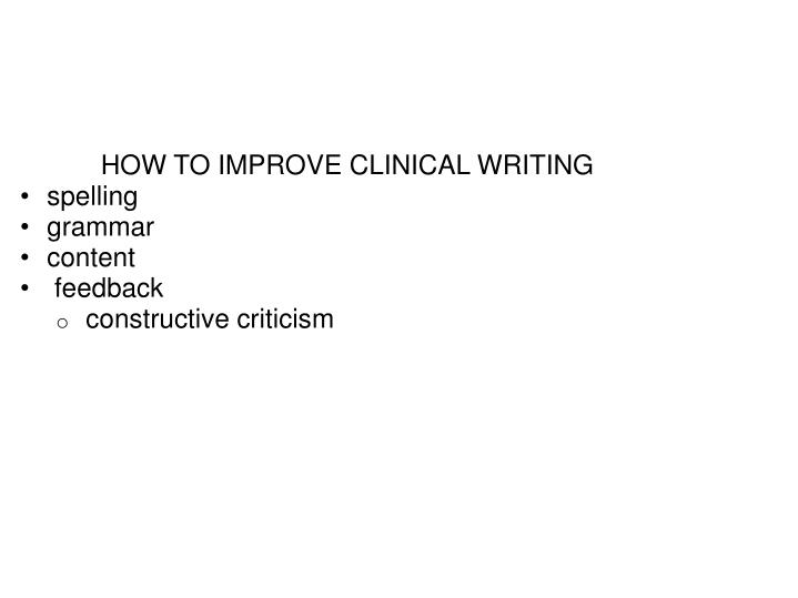HOW TO IMPROVE CLINICAL WRITING
