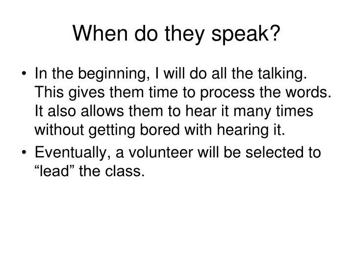 When do they speak?