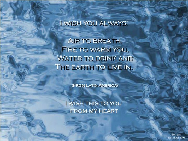 I wish you always: