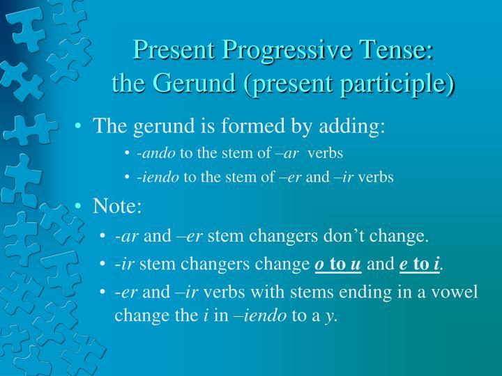 Present Progressive Tense: