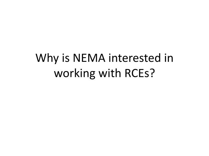 Why is NEMA interested in working with RCEs?