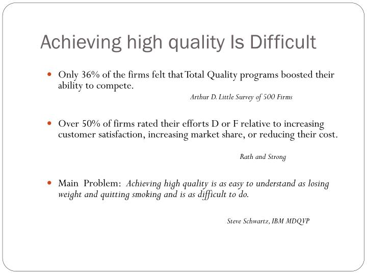 Achieving high quality Is Difficult
