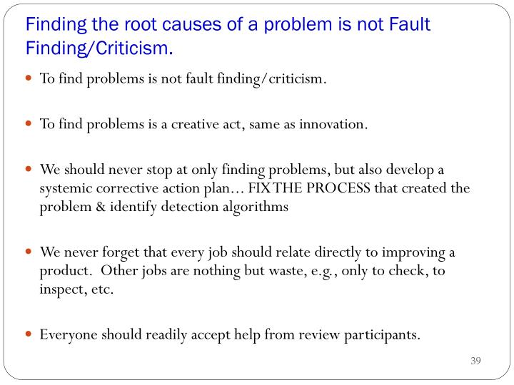 Finding the root causes of a problem is not Fault Finding/Criticism.