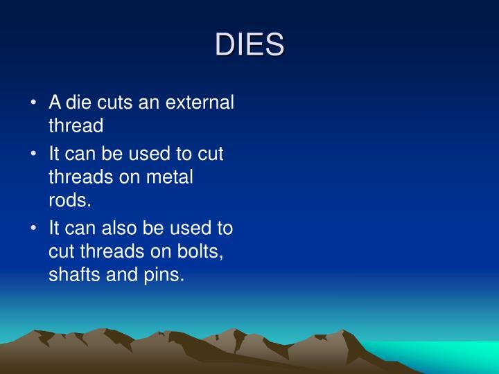 A die cuts an external thread