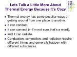 lets talk a little more about thermal energy because it s cozy