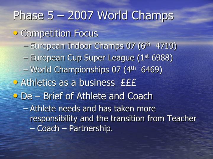 Phase 5 – 2007 World Champs
