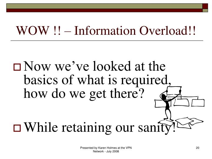 WOW !! – Information Overload!!