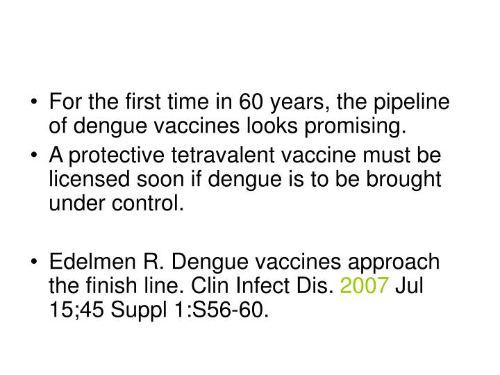 For the first time in 60 years, the pipeline of dengue vaccines looks promising.